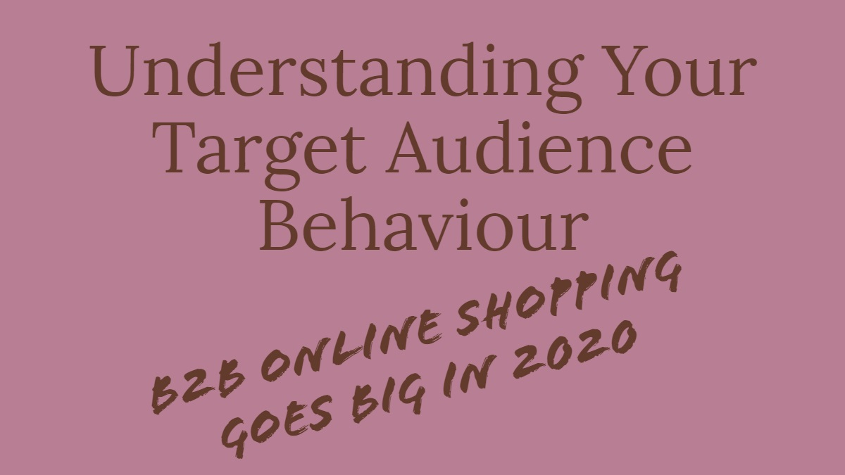 Understanding your target audience behaviour
